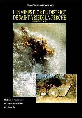 9782950250346: Les mines d'or du district de Saint-Yriex-la-Perche (Haute-Vienne) : Histoire et renaissance de l'industrie aurif�re en Limousin