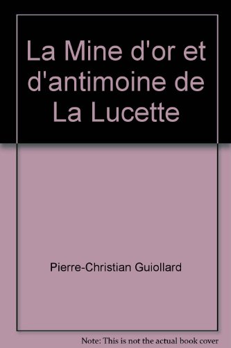 9782950250384: La Mine d'or et d'antimoine de La Lucette (French Edition)