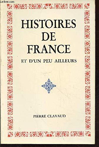 9782950265609: Histoires de France et d'un peu ailleurs : Pour ceux qui aiment leur patrie, un long chemin venu de présences lointaines vers des amours souveraines