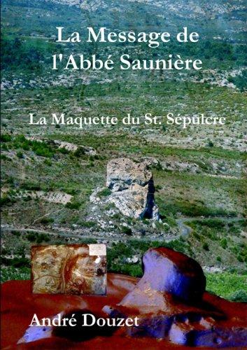 9782950298928: Message de l'Abb� Sauni�re la maquette du Saint S�pulcre