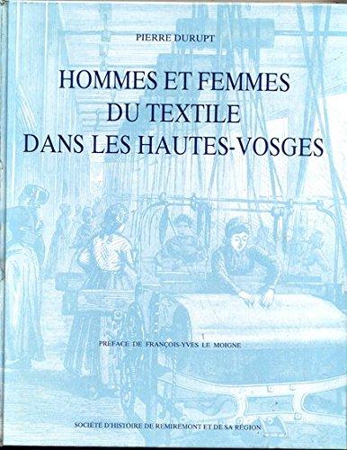 9782950317308: Hommes et femmes du textile dans les Hautes-Vosges : Influences sociales et culturelles de l'industrie textile sur la vie des vall�es vosgiennes aux XIXe et XXe si�cles