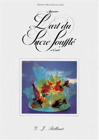 Apprenez L'art du Sucre Souffle: Bellouet, Gerard Joel