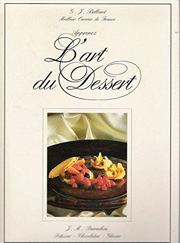 The Art of Dessert - L'Art du: Joel Bellouet; J.