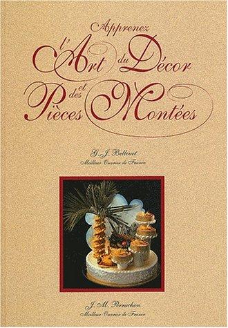 Art of Decoration: Sugarcraft, Chocolate, Ice (l'Art: Bellouet, Joel; Perruchon,
