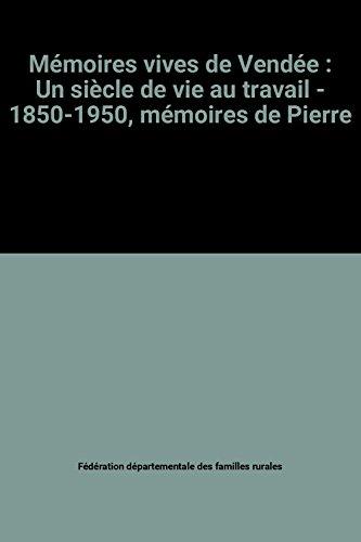 9782950387707: Memoires vives de Vendee: Un siecle de vies au travail, 1850-1950 (French Edition)
