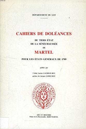 9782950391407: Cahiers de doléances du Tiers Etat de la sénéchaussée de Martel pour les Etats généraux de 1789 (French Edition)
