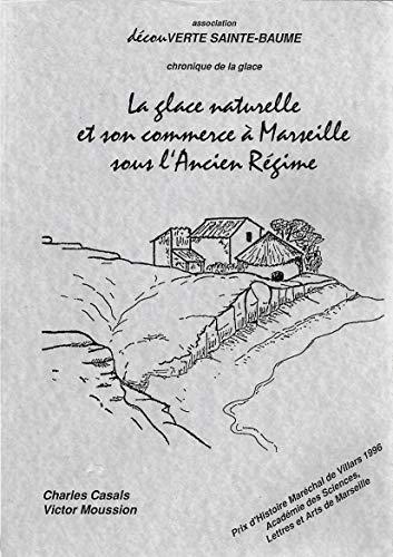 9782950400826: La glace naturelle et son commerce à Marseille sous l'Ancien régime : Chronique de la glace