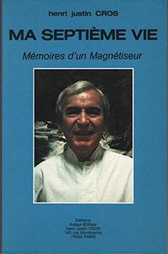 9782950402905: Ma Septième vie : Mémoires d'un magnétiseur