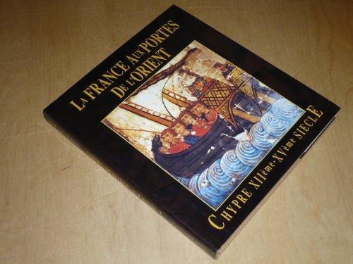 La France aux Portes de l'Orient - Chypre XIIé -XVé siècle - Catalogue Exposition, Paris, ...