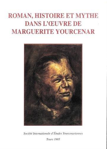 9782950447456: Roman, histoire et mythe dans l'œuvre de Marguerite Yourcenar: Actes du colloque tenu à l'Université d'Anvers du 15 au 18 mai 1990 (French Edition)