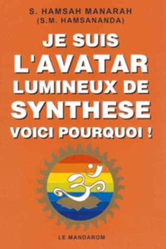 9782950490032: Je suis l'avatar lumineux de synth�se : Voici pourquoi !