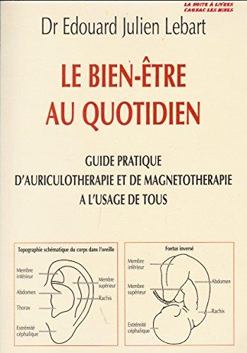 9782950521705: LE BIEN ETRE AU QUOTIDIEN GUIDE PRATIQUE D'AURICULOTHERAPIE ET MAGNETOTHERAPIE A L'USAGE DE TOUS