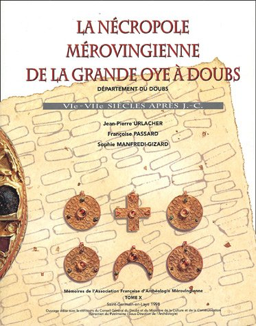9782950559579: La n�cropole m�rovingienne de la grande Oye � Doubs : VIe-VIIe si�cle apr�s J-C
