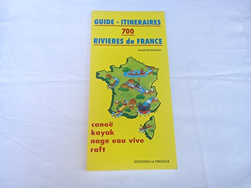 9782950569509: Guide-itinéraires, 700 rivières de France : Canoë, kayak, nage eau vive, raft