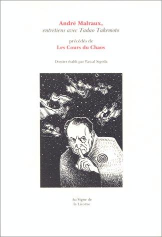 9782950582041: André Malraux, entretiens avec Tadao Takemoto ;: Précédés de Les cours du chaos