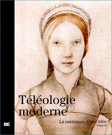 9782950590831: La Naissance d'une idée, tome 2 : Téléologie moderne