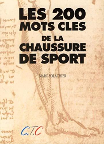 9782950597007: Les 200 Mots Cles de la Chaussure de Sport