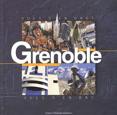 9782950606662: Grenoble : Vues d'en bas, Vues d'en haut