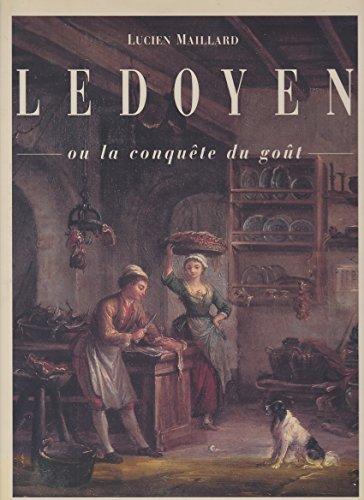 Ledoyen Ou La Conquete Du Gout [Jan: Maillard Lucien