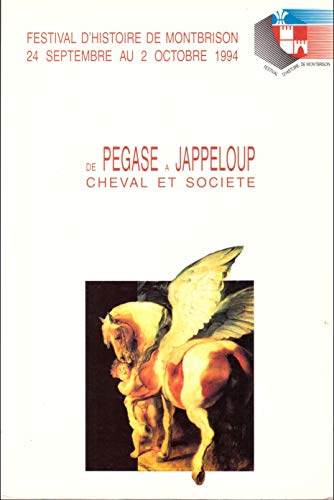 9782950630421: De Pégase à Jappeloup, cheval et société: Festival d'histoire de Montbrison, 24 septembre au 2 octobre 1994 (French Edition)