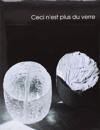 9782950634634: Ceci n'est plus du verre: Liane Allibert et Michel Mourlot, Marisa et Alain Bégou, Gilles Chabrier, Bernard Dejonghe, Gérard Fournier, Gérard Koch, ... Raymond, Michel Stéfanini (French Edition)