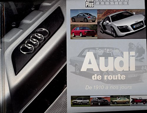 9782950695369: Auto plus collection prestige - Toutes les Audi de Route, de 1910 � nos jours (2009)
