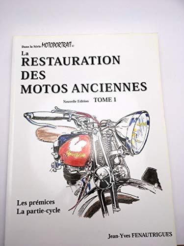 9782950702364: La restauration des motos anciennes t1 les premices la partie-cycle
