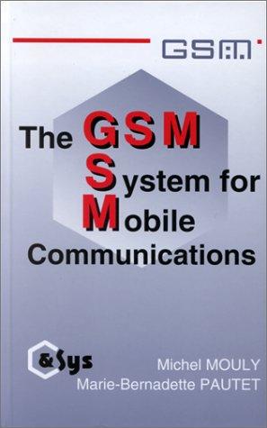 GSM System for Mobile Communications: Mouly, Michel; Pautet, Marie-Bernadette