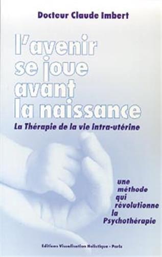9782950754936: L'avenir se joue avant la naissance - La Thérapie de la vie intra-utérine