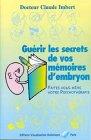 9782950754950: Guérir les secrets de vos mémoires d'embryon