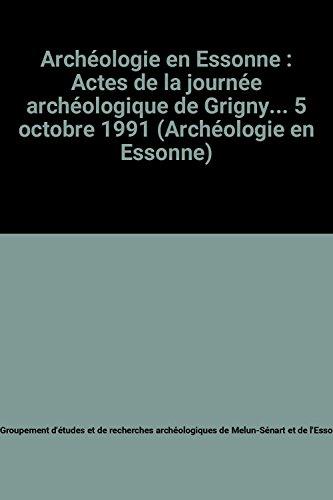 9782950763709: Archéologie en Essonne : Actes de la journée archéologique de Grigny... 5 octobre 1991 (Archéologie en Essonne)