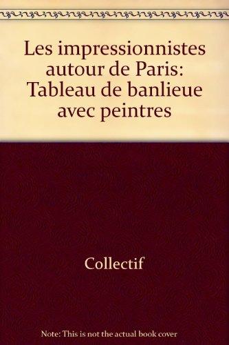 9782950785718: Les impressionnistes autour de Paris : tableau de banlieue avec peintres