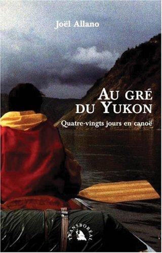 9782950799227: Au gré du Yukon, 80 jours de canoë
