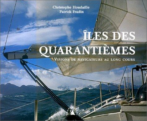9782950799234: Iles des quarantiemes. visions de navigateurs... (French Edition)
