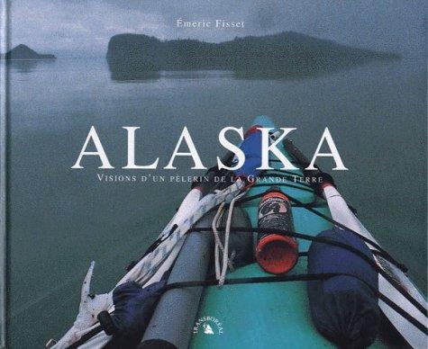 Alaska, Visions d'un pèlerin de la Grande Terre: Fisset, �meric ; Agnus, Christophe
