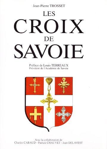 9782950808301: Les Croix de Savoie, Jean-Pierre Trosset, préface de Louis Terreaux, président de l'Académie de savoie