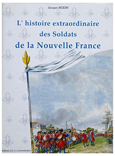 9782950808608: L'Histoire extraordinaire des soldats de la nouvelle France