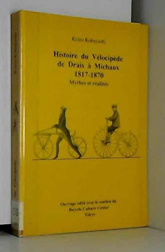 9782950812100: Histoire du vélocipède de Drais à Michaux, 1817-1870. Mythes et réalités