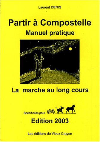 Partir ? Compostelle : Manuel pratique : Denis, Laurent
