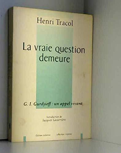 9782950851536: La vraie question demeure: G.I. Gurdjieff, un appel vivant