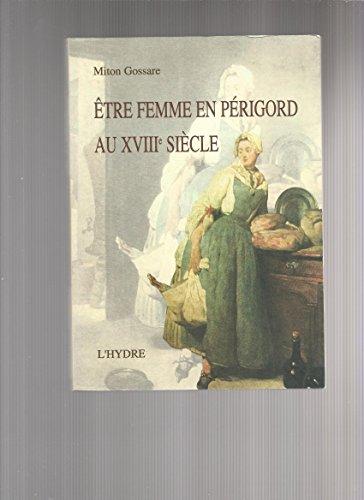 9782950852496: Etre femme en Périgord au xviiie siecle