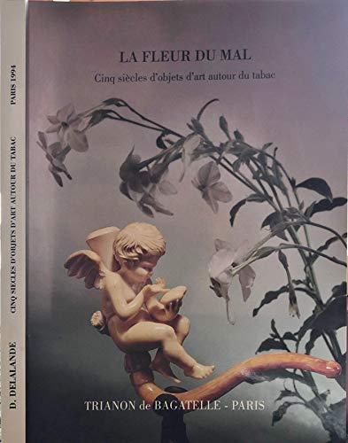 9782950874405: La fleur du mal - Cinq siècles d'objets d'art autour du tabac XVI-XXe siècle