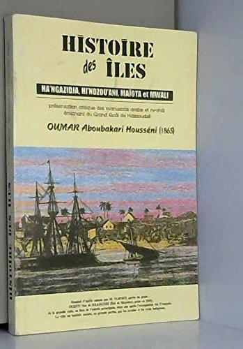 9782950885616: Histoire des iles: Ha'Ngazidja, Hi'Ndzou'ani, Maiota et Mwali : presentation critique des manuscripts arabe et swahili emanant du grand Qadi de Ndzaoudze (French Edition)