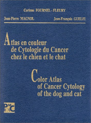 9782950888501: Atlas en couleur de cytologie du cancer chez le chien et le chat =: Color atlas of cancer cytology of the dog and cat