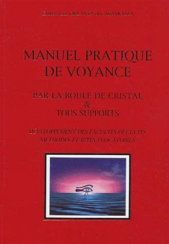 9782950893208: Manuel pratique de voyance : Par la boule de cristal & tous supports, Développement des facultés occultes, méthodes et rites évocatoires