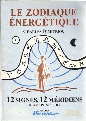 9782950894717: LE ZODIAQUE ENERGETIQUE - 12 SIGNES, 12 MERIDIENS D' ACUPUNCTURE