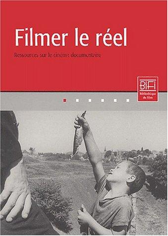 9782950904850: Filmer le réel : Ressources sur le cinéma documentaire