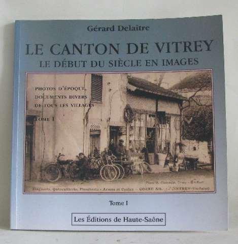 9782950909374: Le canton de Vitrey: Le début du siècle en images tome I