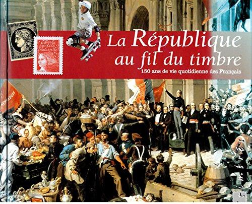 9782950925756: La Republique Au Fil Du Timbre 150 Ans De Vie Quotidienne Des Francais