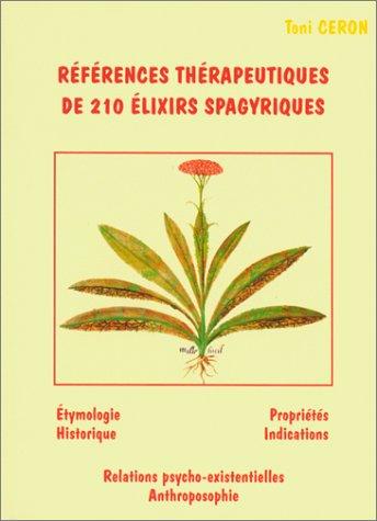 9782950945907: Références thérapeutiques de 214 Elixirs Spagyriques (180 Unitaires et 34 complexes)